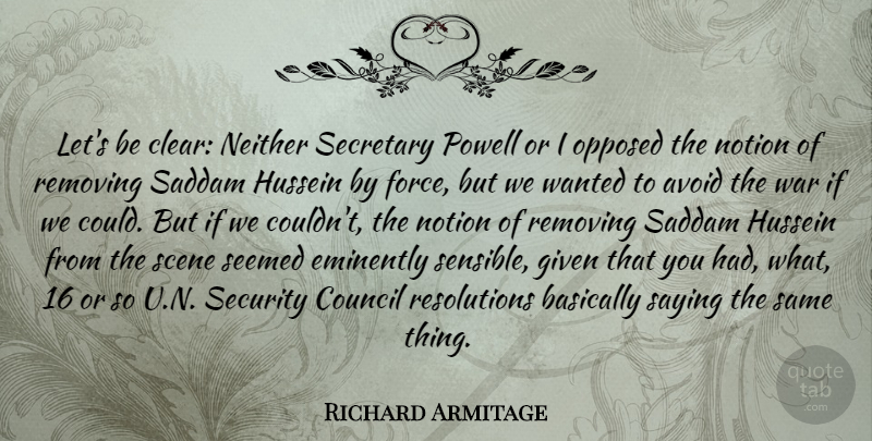 Richard Armitage Quote About Avoid, Basically, Council, Given, Hussein: Lets Be Clear Neither Secretary...