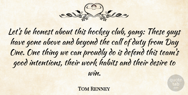 Tom Renney Quote About Above, Beyond, Call, Defend, Desire: Lets Be Honest About This...