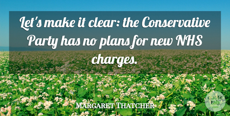 Margaret Thatcher Quote About Party, Nhs, Conservative: Lets Make It Clear The...