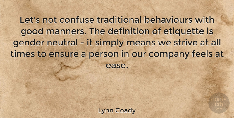 Lynn Coady Quote About Confuse, Definition, Ensure, Etiquette, Feels: Lets Not Confuse Traditional Behaviours...