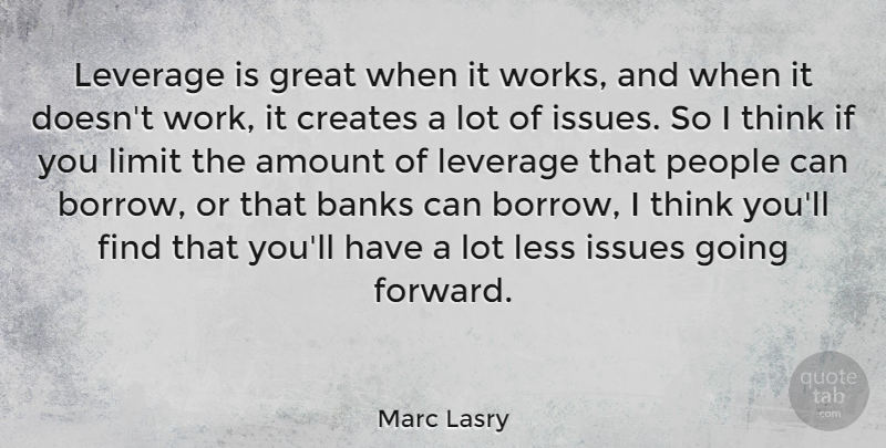 Marc Lasry Quote About Amount, Banks, Creates, Great, Issues: Leverage Is Great When It...