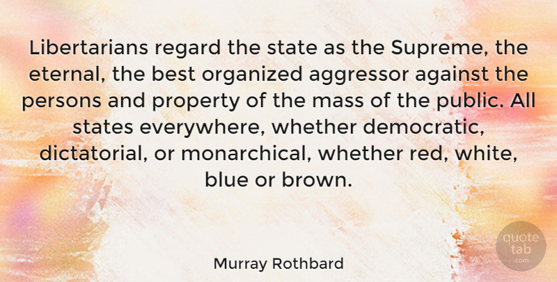 Murray Rothbard Quote About Blue, White, Libertarian: Libertarians Regard The State As...