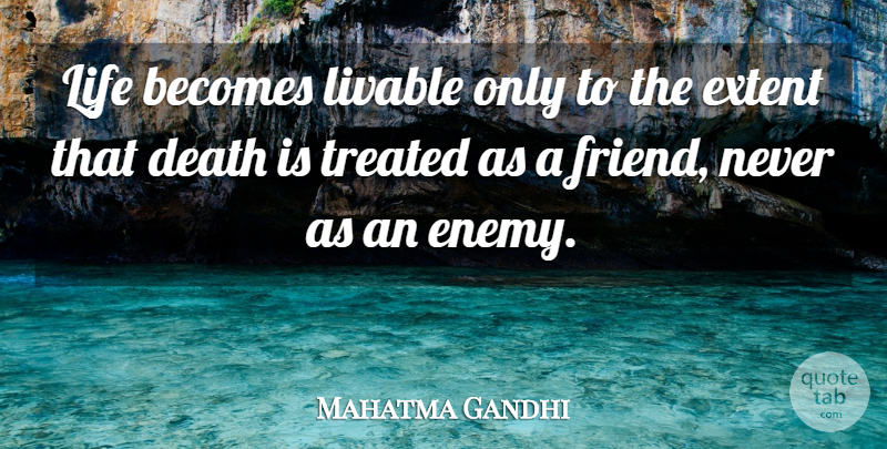 Mahatma Gandhi Quote About Life, Enemy, Treated: Life Becomes Livable Only To...