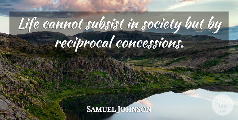Samuel Johnson Quote About Compromise, Reciprocal, Concessions: Life Cannot Subsist In Society...