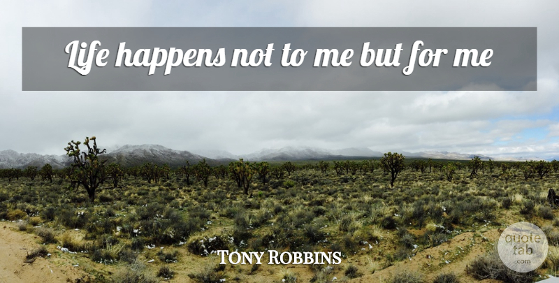 Tony Robbins Quote About Life Happens, Happens: Life Happens Not To Me...