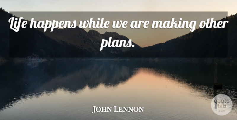 John Lennon Quote About Life Happens, Plans, Happens: Life Happens While We Are...