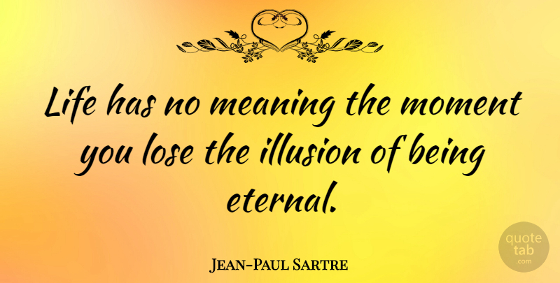 Jean-Paul Sartre: Life has no meaning the moment you lose ...