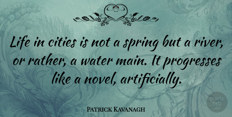 Patrick Kavanagh Life In Cities Is Not A Spring But A River Or
