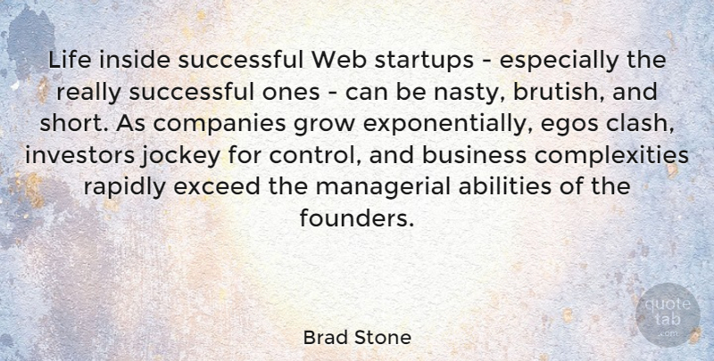 Brad Stone Quote About Business, Companies, Egos, Exceed, Grow: Life Inside Successful Web Startups...