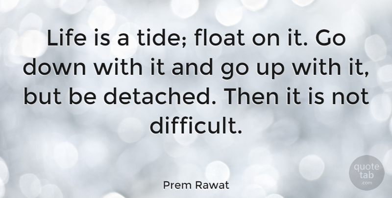 Prem Rawat Life Is A Tide Float On It Go Down With It And Go Up