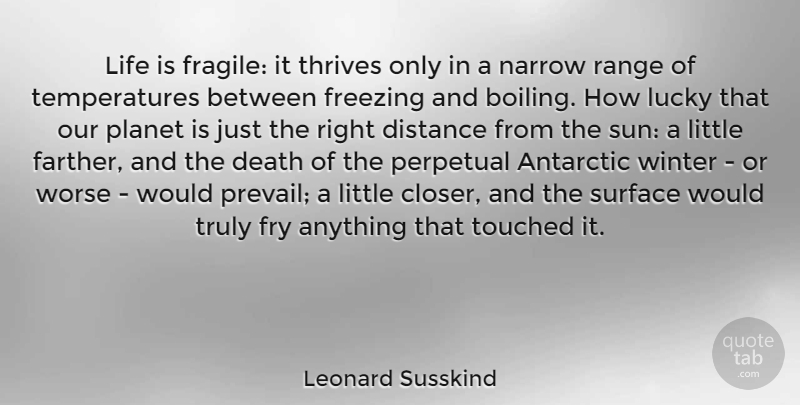 Leonard Susskind Life Is Fragile It Thrives Only In A Narrow Range