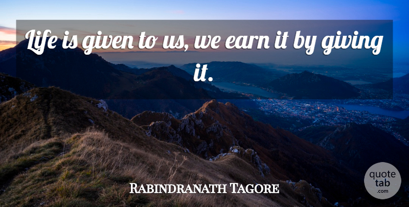 Rabindranath Tagore Quote About Life, Giving, Generosity: Life Is Given To Us...