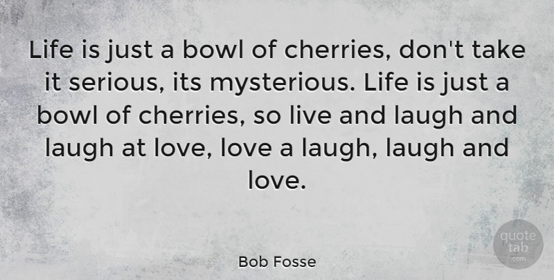 Bob Fosse Life Is Just A Bowl Of Cherries Dont Take It Serious