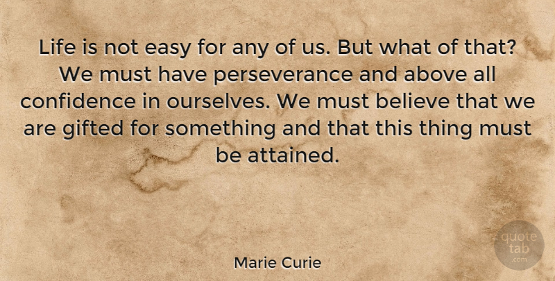 Marie Curie Quote About Inspirational, Life, Motivational: Life Is Not Easy For...