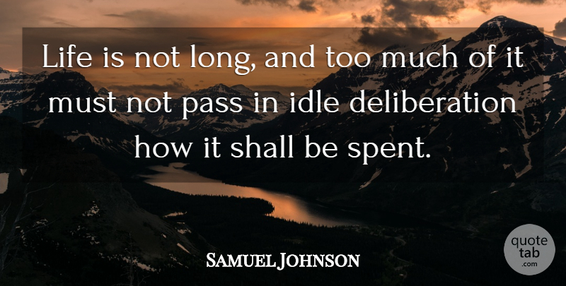 Samuel Johnson Quote About Life, Long, Too Much: Life Is Not Long And...