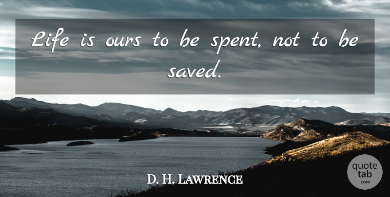 D. H. Lawrence Quote About Life, Positive, Literature: Life Is Ours To Be...