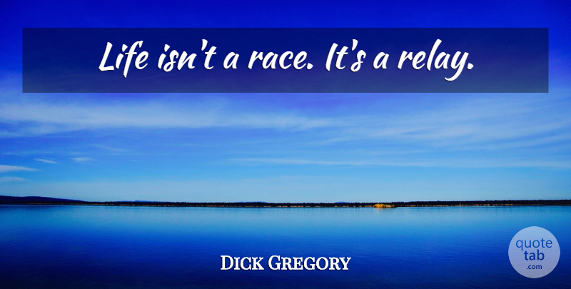 Dick Gregory Life Isnt A Race Its A Relay Quotetab