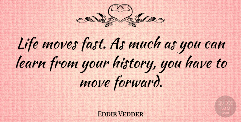 Eddie Vedder Life Moves Fast As Much As You Can Learn From Your