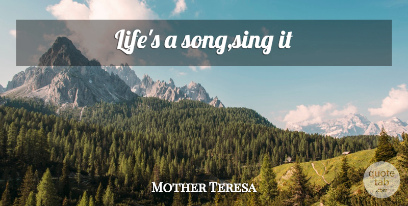Mother Teresa Quote About Song: Lifes A Songsing It...