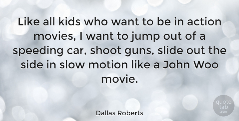 Dallas Roberts Quote About Kids, Gun, Car: Like All Kids Who Want...