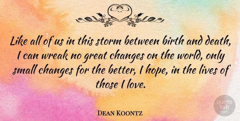 Dean Koontz Quote About Small Changes, Storm, World: Like All Of Us In...