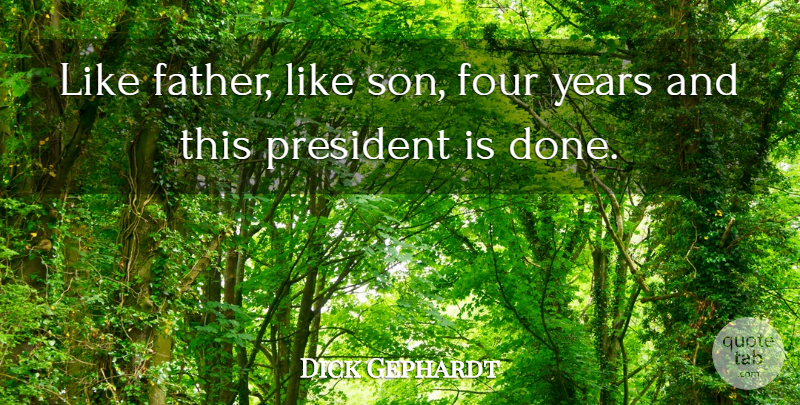 Dick Gephardt Quote About Four: Like Father Like Son Four...