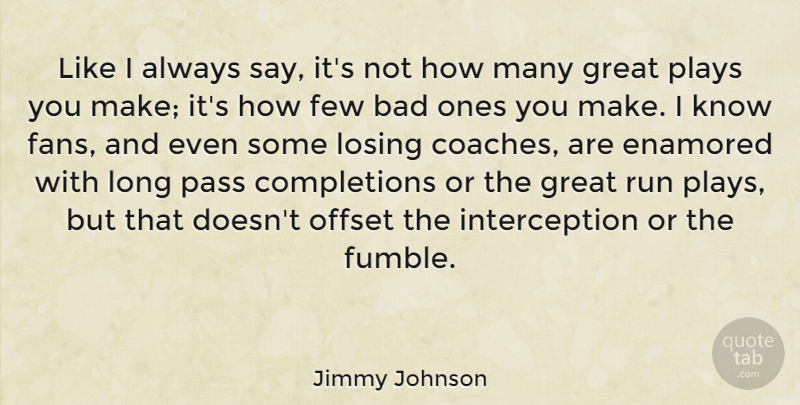 Jimmy Johnson Quote About Bad, Enamored, Few, Great, Losing: Like I Always Say Its...