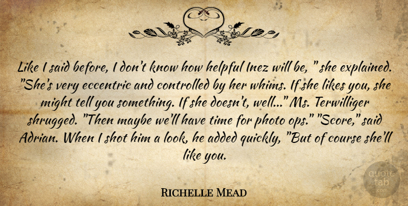 Richelle Mead Quote About Looks, Might, Eccentric: Like I Said Before I...