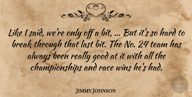 Jimmy Johnson Quote About Break, Good, Hard, Last, Race: Like I Said Were Only...