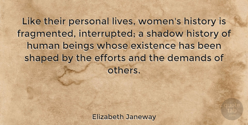 Elizabeth Janeway Quote About American Author, Beings, Demands, Efforts, Existence: Like Their Personal Lives Womens...
