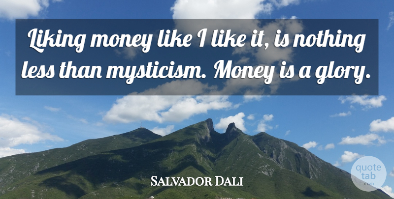 Salvador Dali Quote About Money, Glory, Saving Money: Liking Money Like I Like...