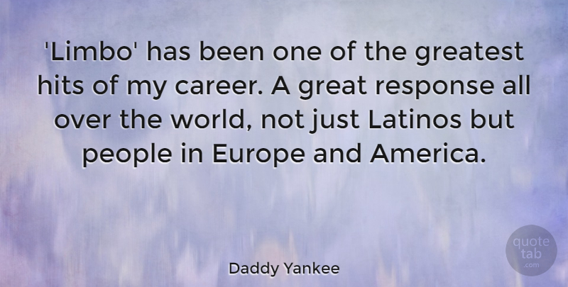 Daddy Yankee Quote About Europe, Great, Greatest, Hits, Latinos: Limbo Has Been One Of...