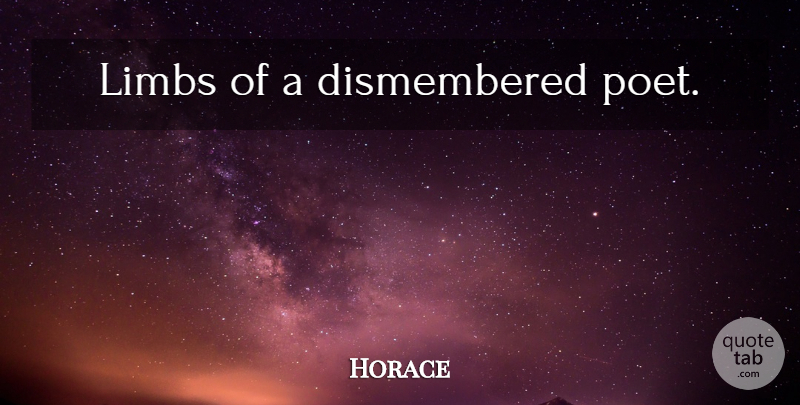 Horace Quote About Latin, Poet, Limbs: Limbs Of A Dismembered Poet...