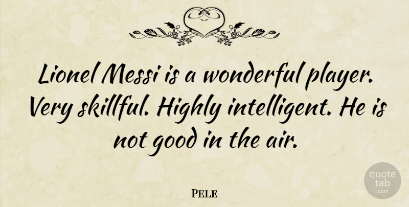 Pele Quote About Good, Highly, Lionel: Lionel Messi Is A Wonderful...