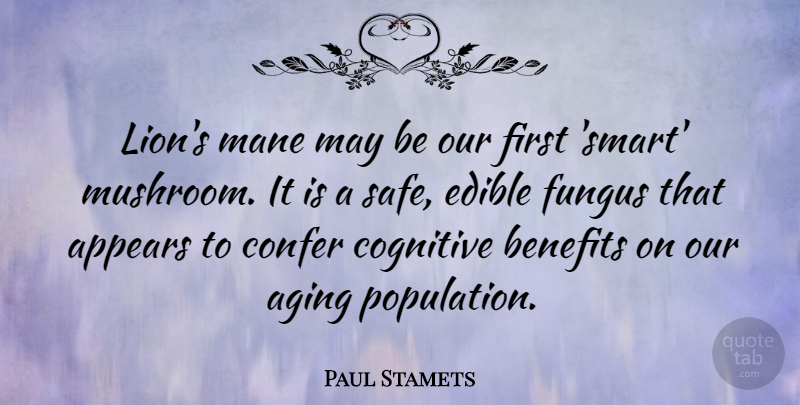 Paul Stamets Quote About Appears, Benefits, Cognitive, Edible, Fungus: Lions Mane May Be Our...