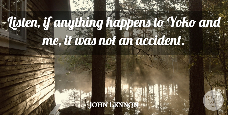 John Lennon Quote About Motivational, Accidents, Ifs: Listen If Anything Happens To...
