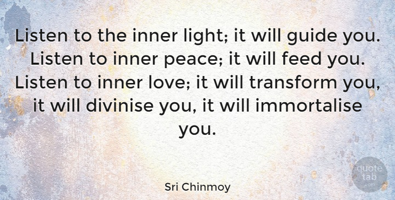 Sri Chinmoy Quote About Feed, Guide, Inner, Listen, Love: Listen To The Inner Light...