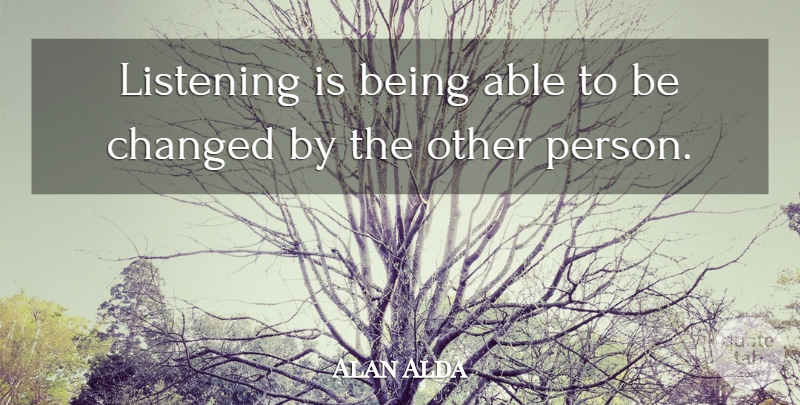 Alan Alda Quote About Inspirational, Listening, Able: Listening Is Being Able To...