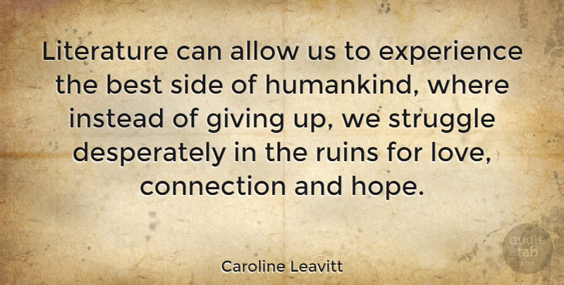 Caroline Leavitt Quote About Allow, Best, Connection, Experience, Giving: Literature Can Allow Us To...