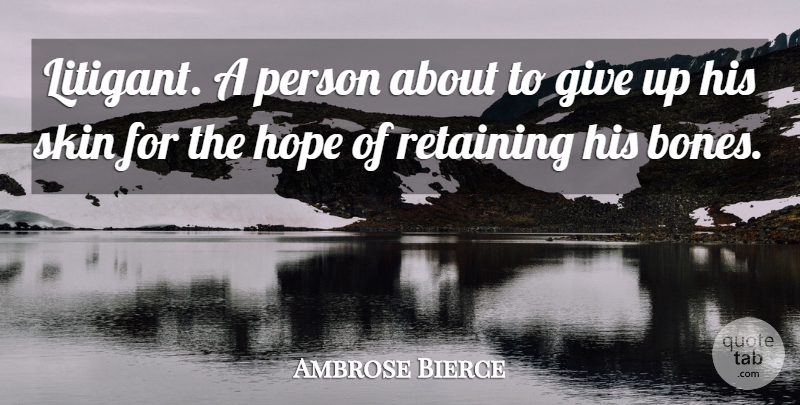 Ambrose Bierce Quote About Funny, Hope, Giving Up: Litigant A Person About To...