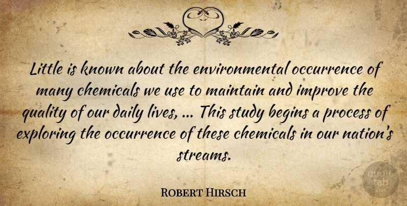 Robert Hirsch Quote About Begins, Chemicals, Daily, Environmental, Exploring: Little Is Known About The...