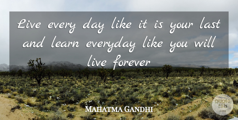 Mahatma Gandhi Live Every Day Like It Is Your Last And Learn