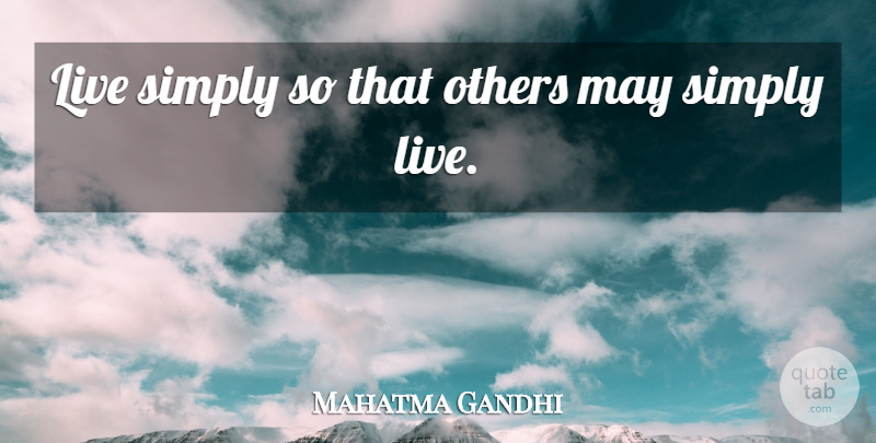 Mahatma Gandhi Quote About Spiritual, Simple, Diversity: Live Simply So That Others...