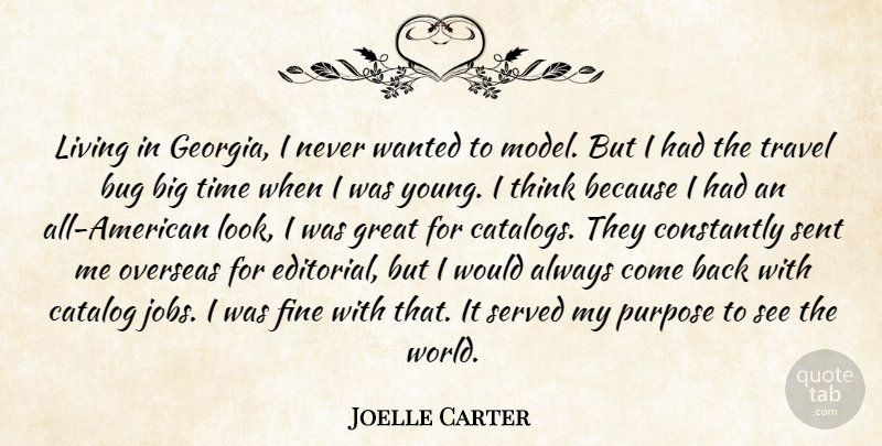 Joelle Carter Quote About Bug, Catalog, Constantly, Fine, Great: Living In Georgia I Never...
