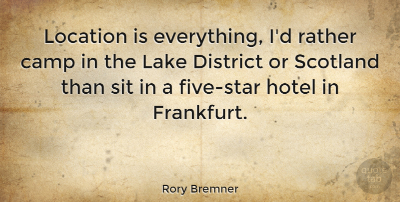 Rory Bremner Quote About Camp, District, Location, Rather, Sit: Location Is Everything Id Rather...