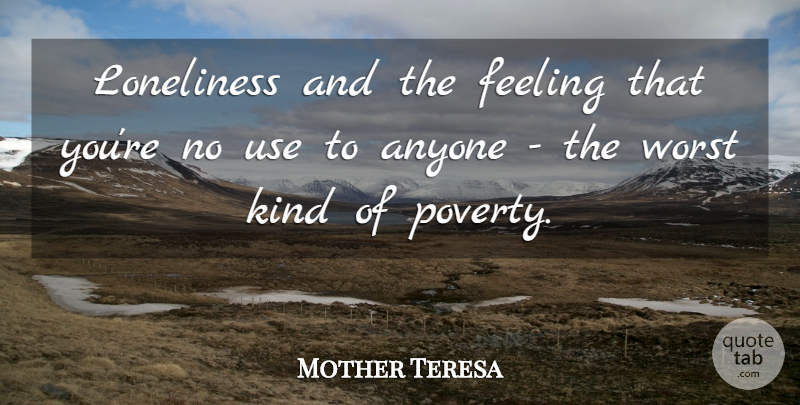 Mother Teresa Quote About Loneliness, Feelings, Poverty: Loneliness And The Feeling That...