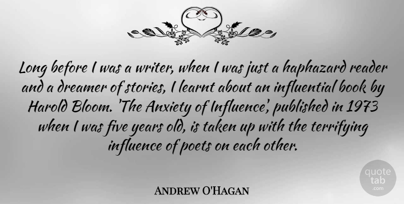 Andrew O'Hagan Quote About Dreamer, Five, Haphazard, Harold, Learnt: Long Before I Was A...