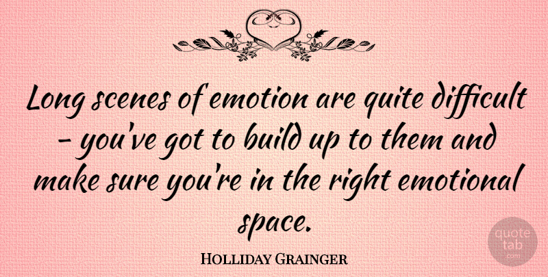 Holliday Grainger Quote About Build, Quite, Scenes, Sure: Long Scenes Of Emotion Are...