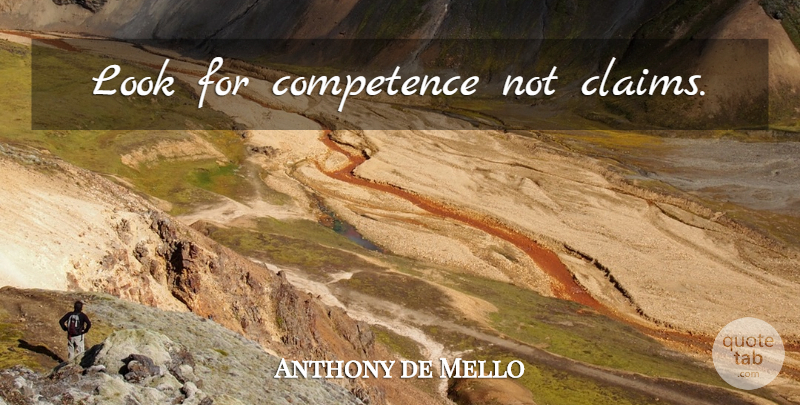 Anthony de Mello Quote About Looks, Claims, Competence: Look For Competence Not Claims...