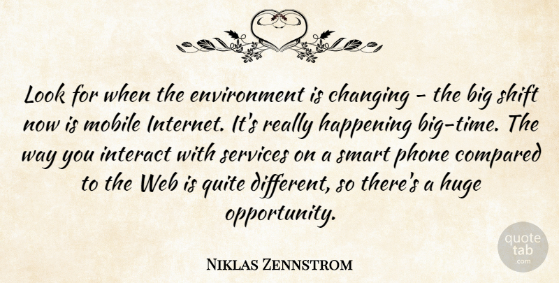 Niklas Zennstrom Quote About Smart, Opportunity, Phones: Look For When The Environment...